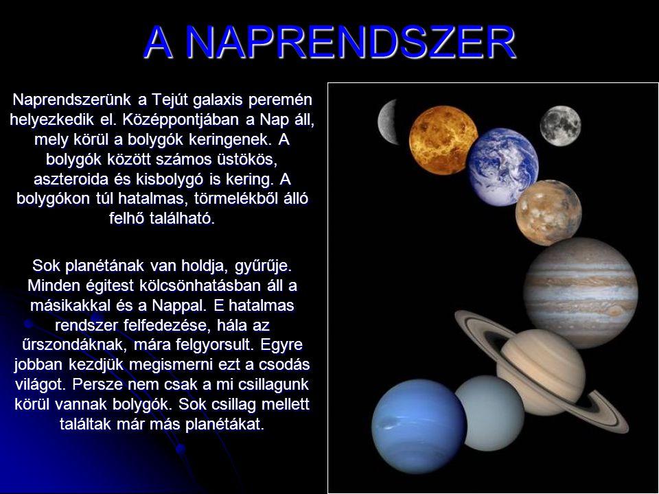 A NAPRENDSZER Naprendszerünk a Tejút galaxis peremén helyezkedik el. Középpontjában a Nap áll, mely körül a bolygók keringenek. A bolygók között számo