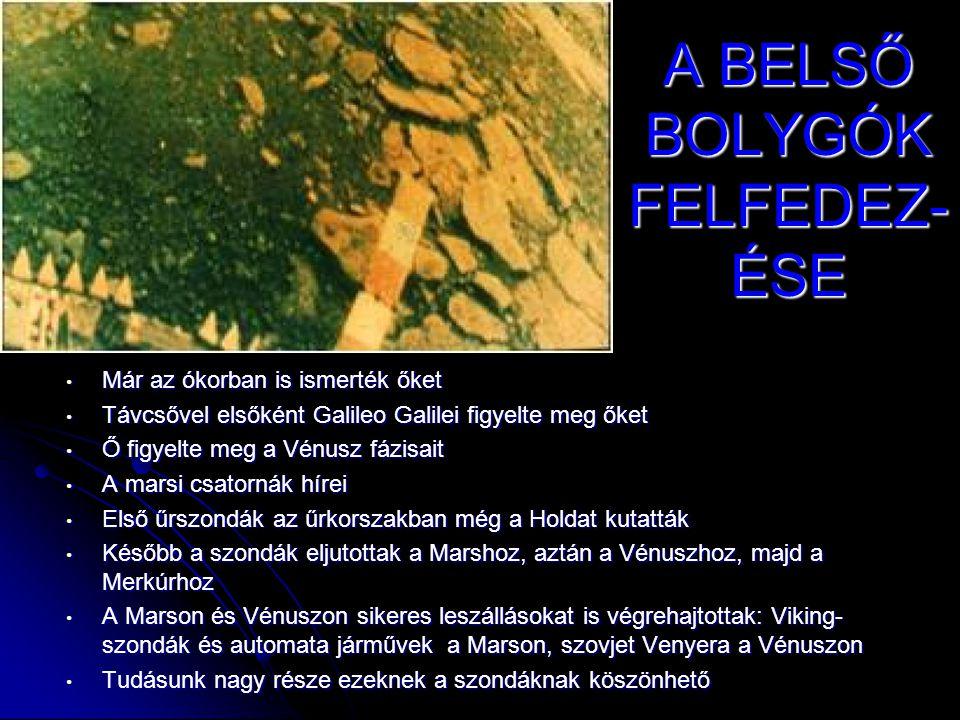 A BELSŐ BOLYGÓK FELFEDEZ- ÉSE • Már az ókorban is ismerték őket • Távcsővel elsőként Galileo Galilei figyelte meg őket • Ő figyelte meg a Vénusz fázis