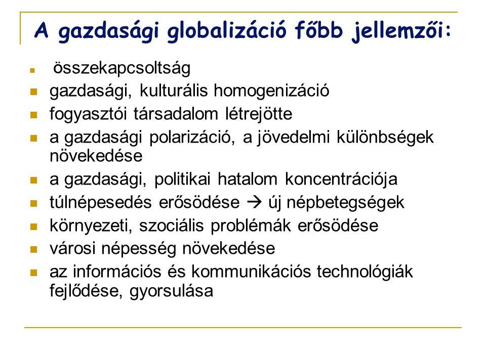 A gazdasági globalizáció főbb jellemzői:  Ö sszekapcsoltság  gazdasági, kulturális homogenizáció  fogyasztói társadalom létrejötte  a gazdasági po