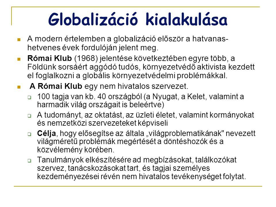 Globalizáció sokarcúsága  György Lajos (ökofilozófus)  ~ lényege a világgyarmatosítás  Mihály Péter (közgaszdász)  a ~ egyre gyorsabban terjedő gazdasági, életmódbeli és világnézeti felfogás  Gyulai Iván (ökológus)  ~ lényegét a fogyasztói társadalom kultúrájának erőszakos elterjesztésében látja