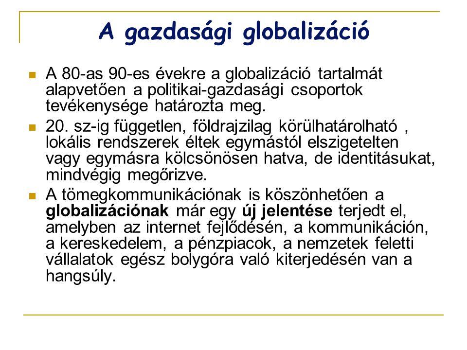  A 80-as 90-es évekre a globalizáció tartalmát alapvetően a politikai-gazdasági csoportok tevékenysége határozta meg.  20. sz-ig független, földrajz