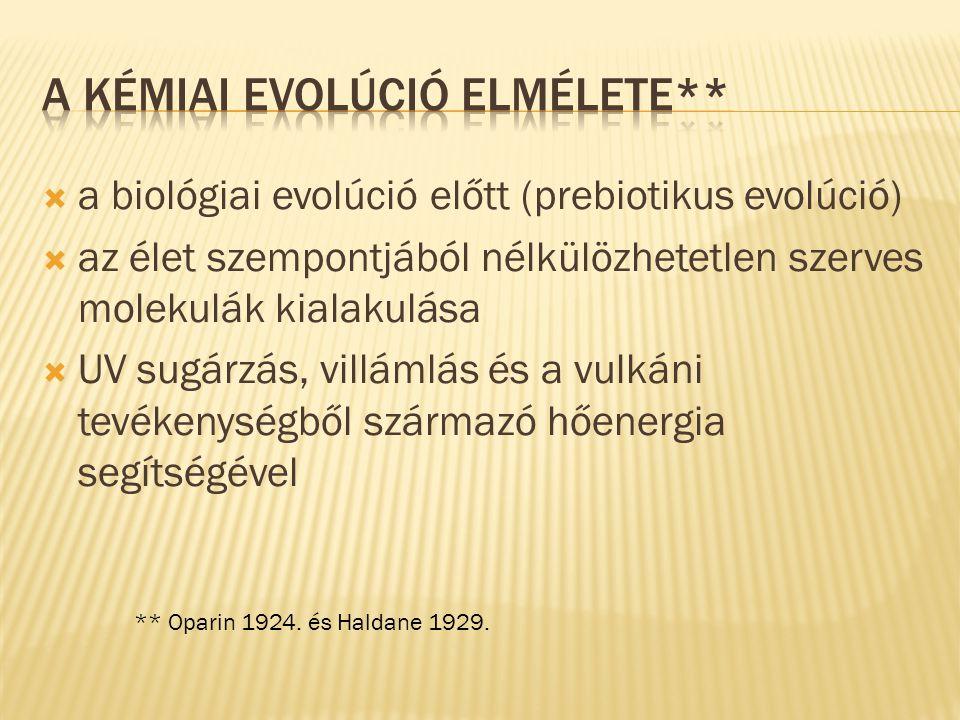  a biológiai evolúció előtt (prebiotikus evolúció)  az élet szempontjából nélkülözhetetlen szerves molekulák kialakulása  UV sugárzás, villámlás és