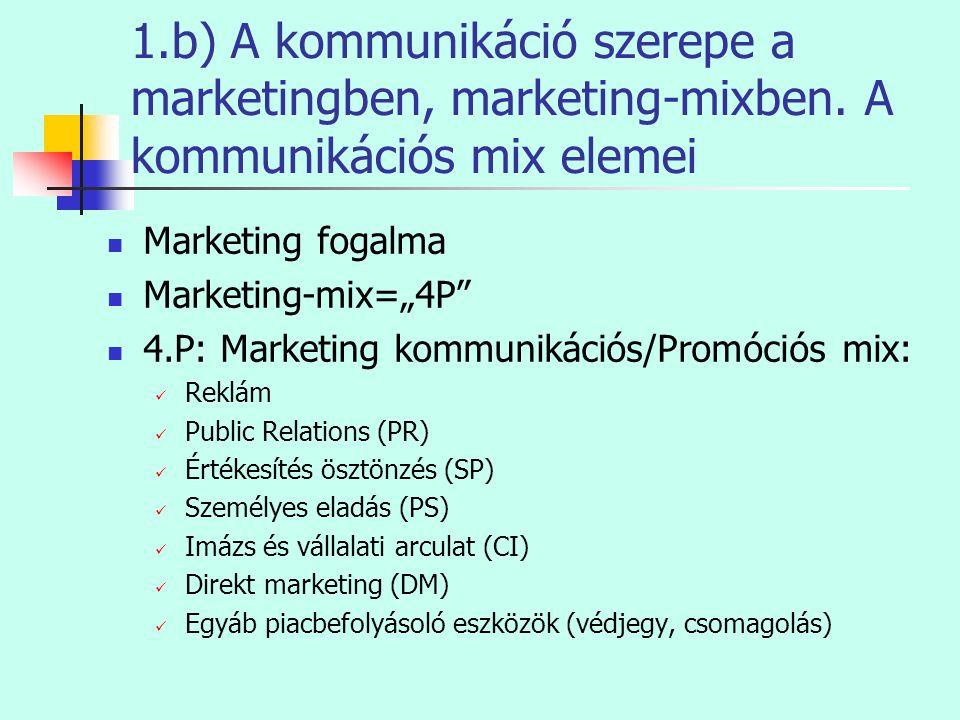 """1.b) A kommunikáció szerepe a marketingben, marketing-mixben. A kommunikációs mix elemei  Marketing fogalma  Marketing-mix=""""4P""""  4.P: Marketing kom"""