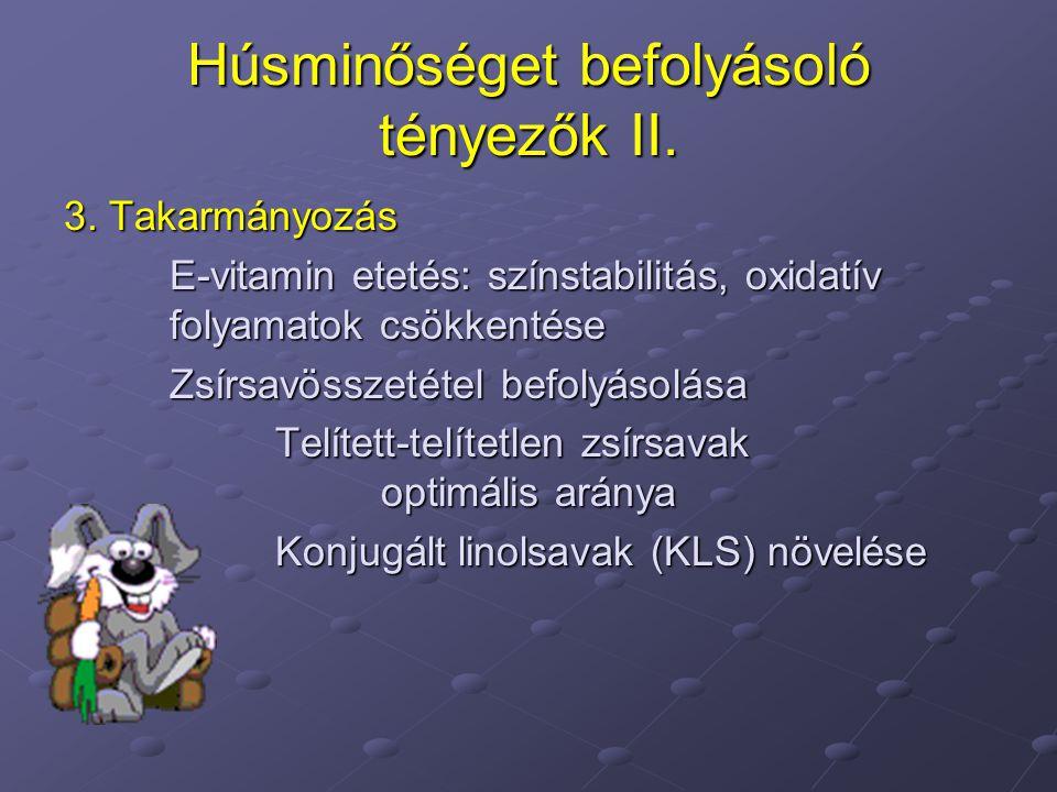 Húsminőséget befolyásoló tényezők II. 3. Takarmányozás E-vitamin etetés: színstabilitás, oxidatív folyamatok csökkentése Zsírsavösszetétel befolyásolá