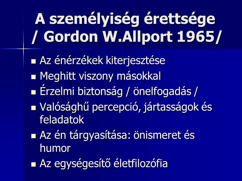 A személyiség érettsége / Gordon W.Allport 1965/ A személyiség érettsége / Gordon W.Allport 1965/  Az énérzékek kiterjesztése  Meghitt viszony mások
