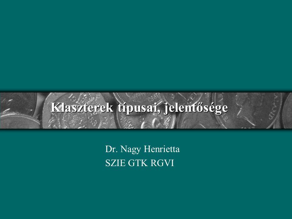 Klaszterek típusai, jelentősége Dr. Nagy Henrietta SZIE GTK RGVI