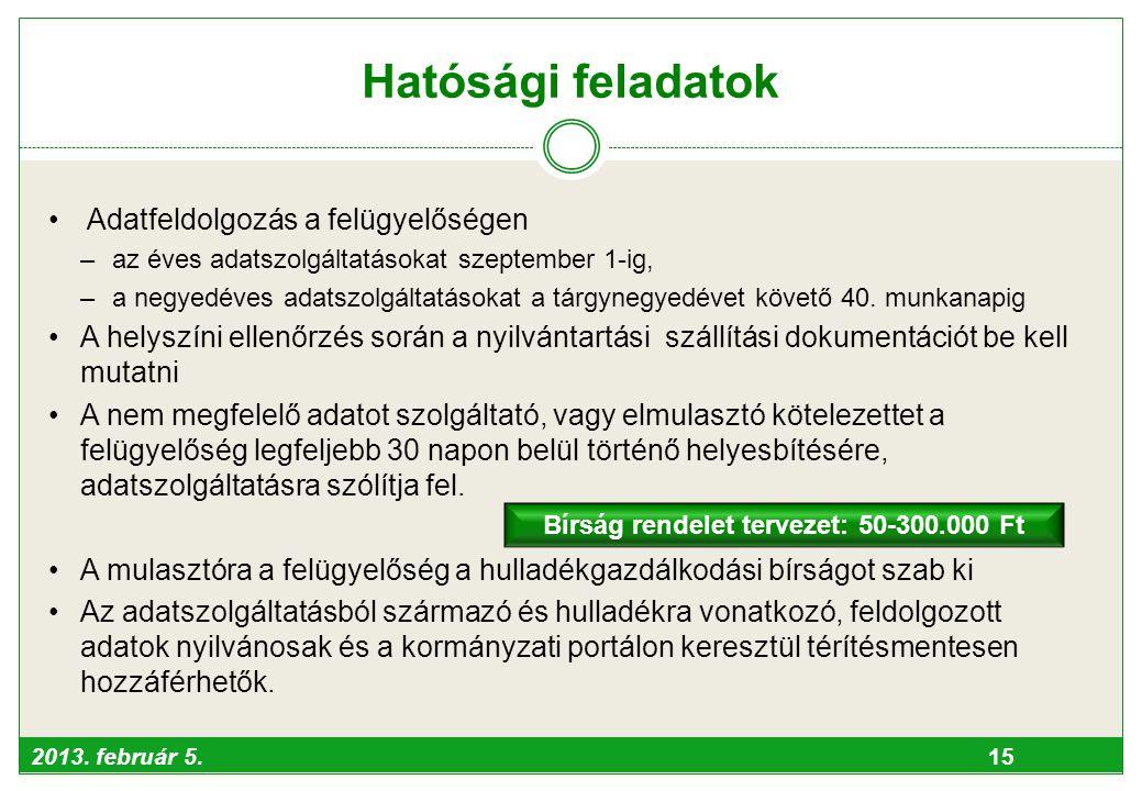 2013. február 5. 15 Hatósági feladatok • Adatfeldolgozás a felügyelőségen –az éves adatszolgáltatásokat szeptember 1-ig, –a negyedéves adatszolgáltatá