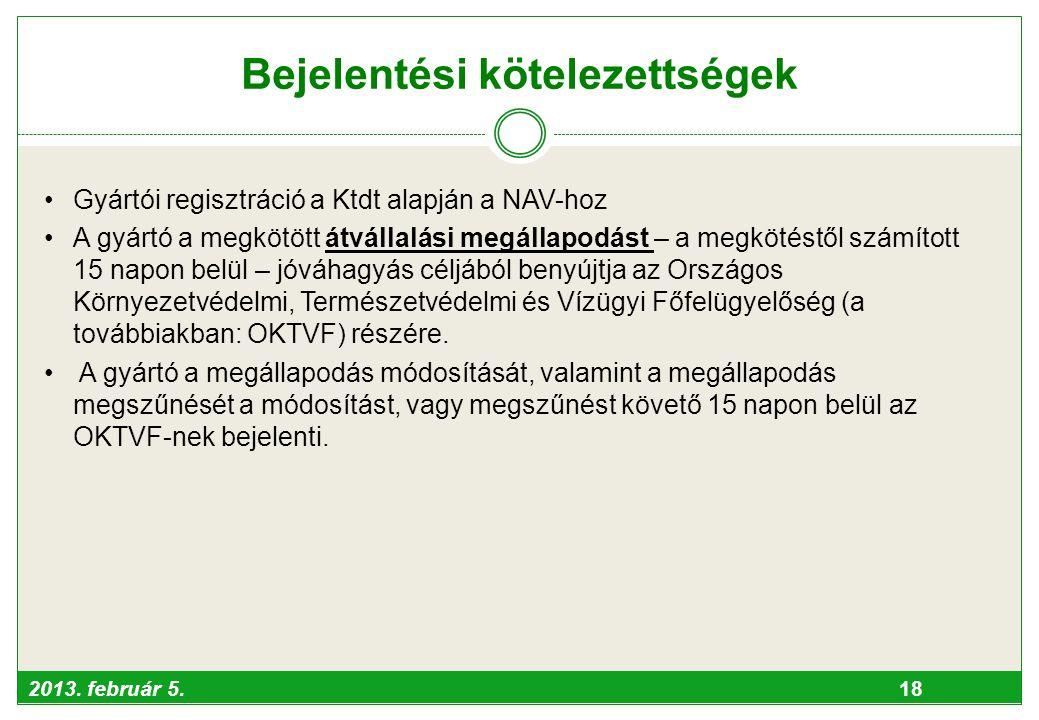 2013. február 5. 18 Bejelentési kötelezettségek •Gyártói regisztráció a Ktdt alapján a NAV-hoz •A gyártó a megkötött átvállalási megállapodást – a meg