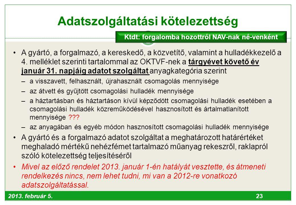 2013. február 5. 23 Adatszolgáltatási kötelezettség •A gyártó, a forgalmazó, a kereskedő, a közvetítő, valamint a hulladékkezelő a 4. melléklet szerin