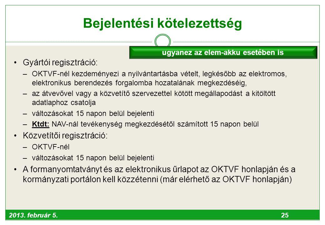 2013. február 5. 25 Bejelentési kötelezettség •Gyártói regisztráció: –OKTVF-nél kezdeményezi a nyilvántartásba vételt, legkésőbb az elektromos, elektr