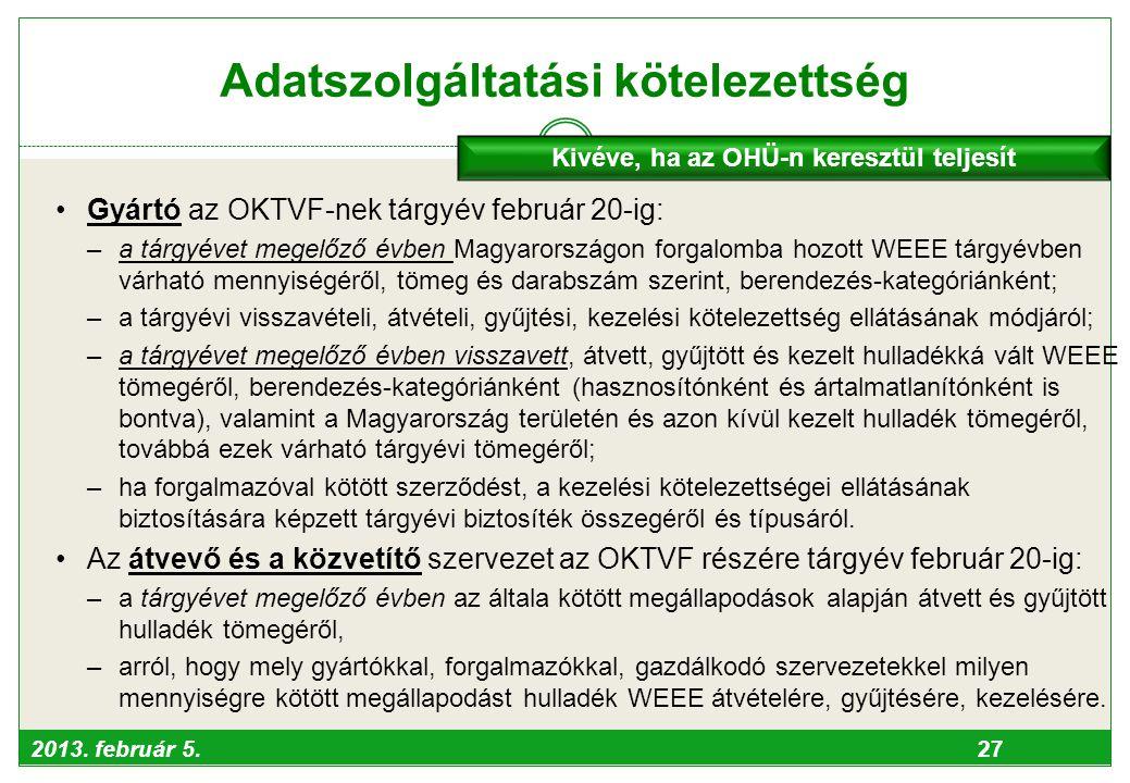 2013. február 5. 27 Adatszolgáltatási kötelezettség •Gyártó az OKTVF-nek tárgyév február 20-ig: –a tárgyévet megelőző évben Magyarországon forgalomba