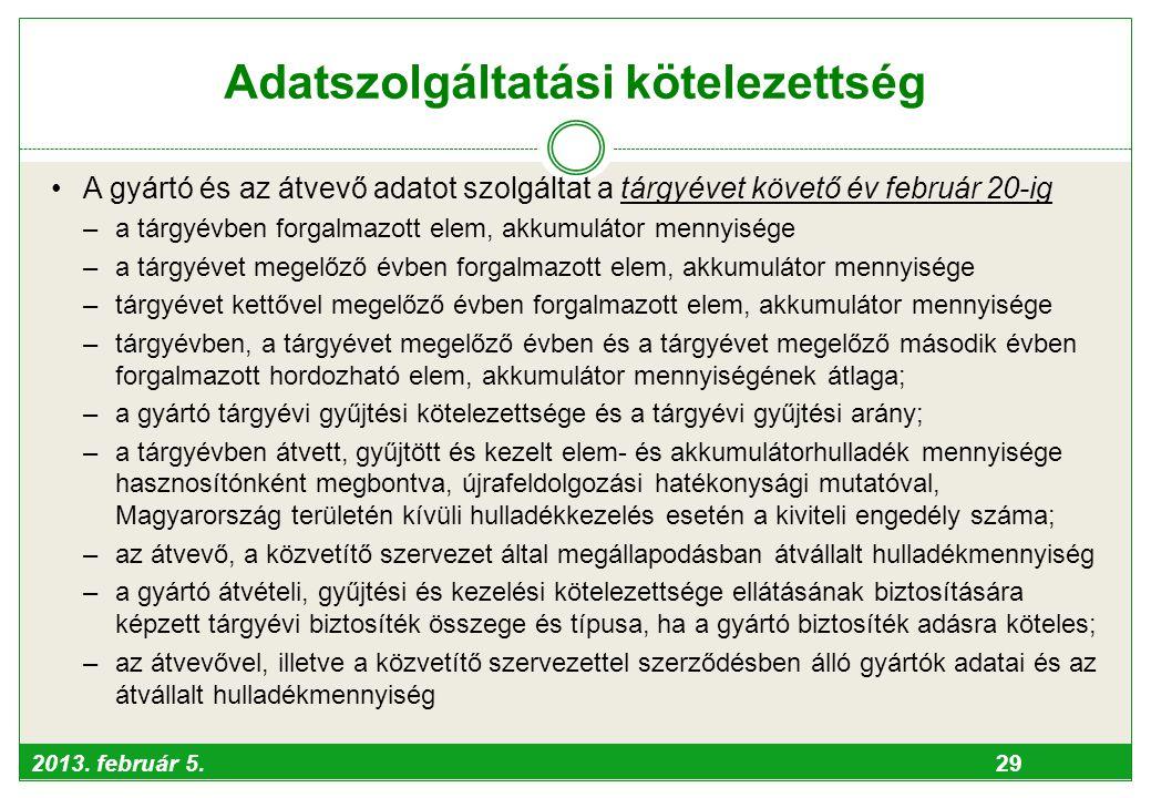2013. február 5. 29 Adatszolgáltatási kötelezettség •A gyártó és az átvevő adatot szolgáltat a tárgyévet követő év február 20-ig –a tárgyévben forgalm