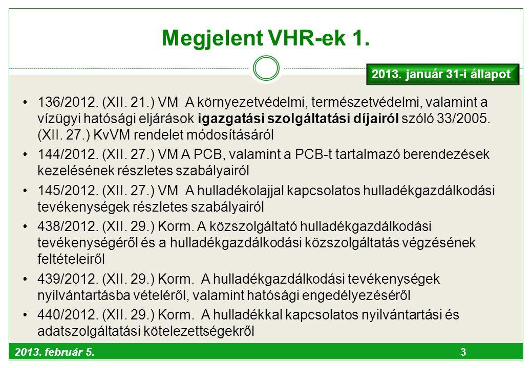 2013. február 5. 3 Megjelent VHR-ek 1. •136/2012. (XII. 21.) VM A környezetvédelmi, természetvédelmi, valamint a vízügyi hatósági eljárások igazgatási