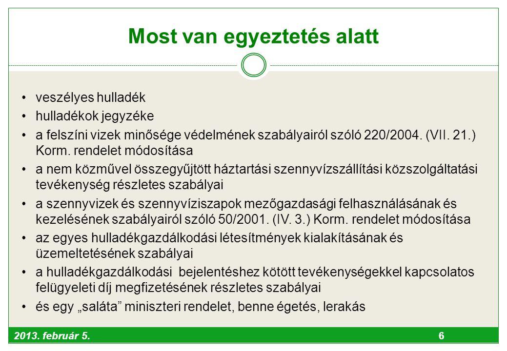 2013. február 5. 6 Most van egyeztetés alatt •veszélyes hulladék •hulladékok jegyzéke •a felszíni vizek minősége védelmének szabályairól szóló 220/200