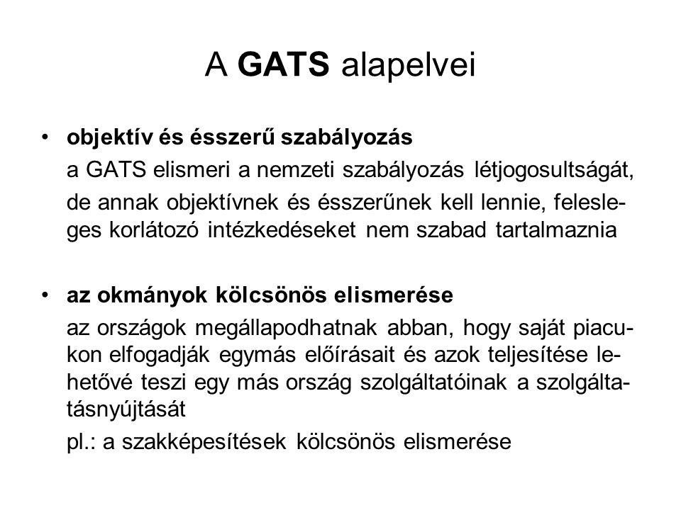 A GATS alapelvei •objektív és ésszerű szabályozás a GATS elismeri a nemzeti szabályozás létjogosultságát, de annak objektívnek és ésszerűnek kell lenn