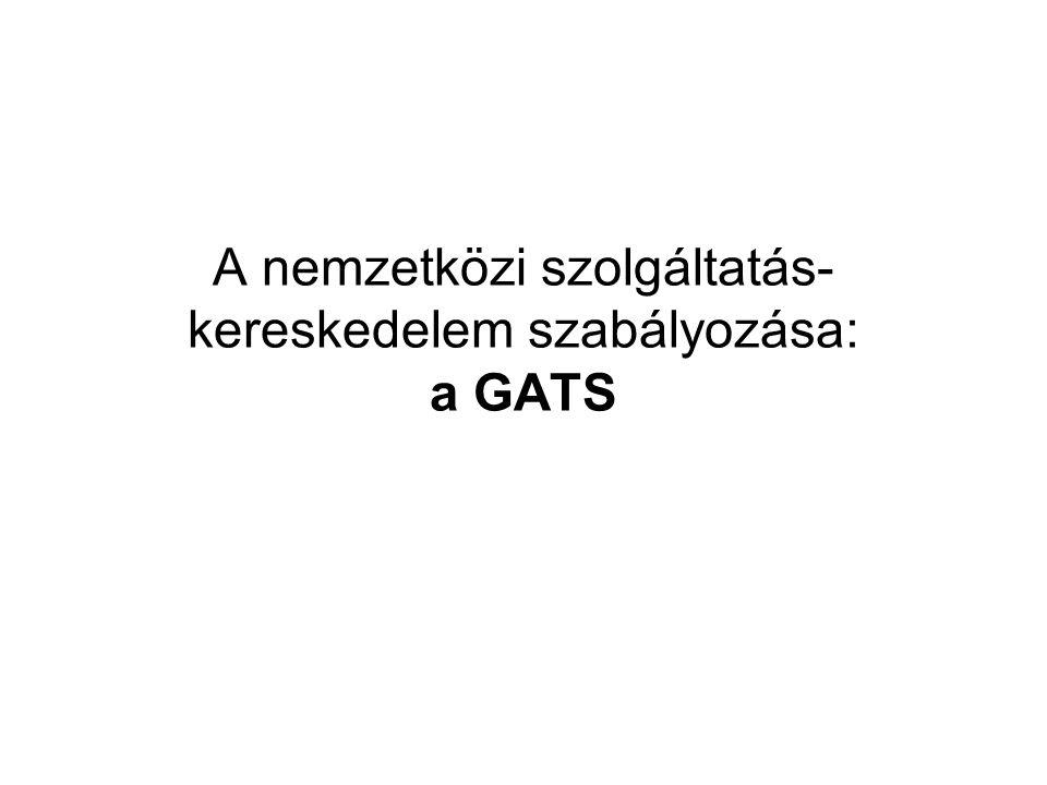 A GATS céljai 1994: Általános Egyezmény a Szolgáltatások Kereske- delméről, General Agreement on Trade in Services (GATS) •a szolgáltatáskereskedelem bővítése •liberalizáció •a szolgáltatáskereskedelem szabályozása •a jogok és kötelezettségek egyensúlyának megteremté- se a tagországok között