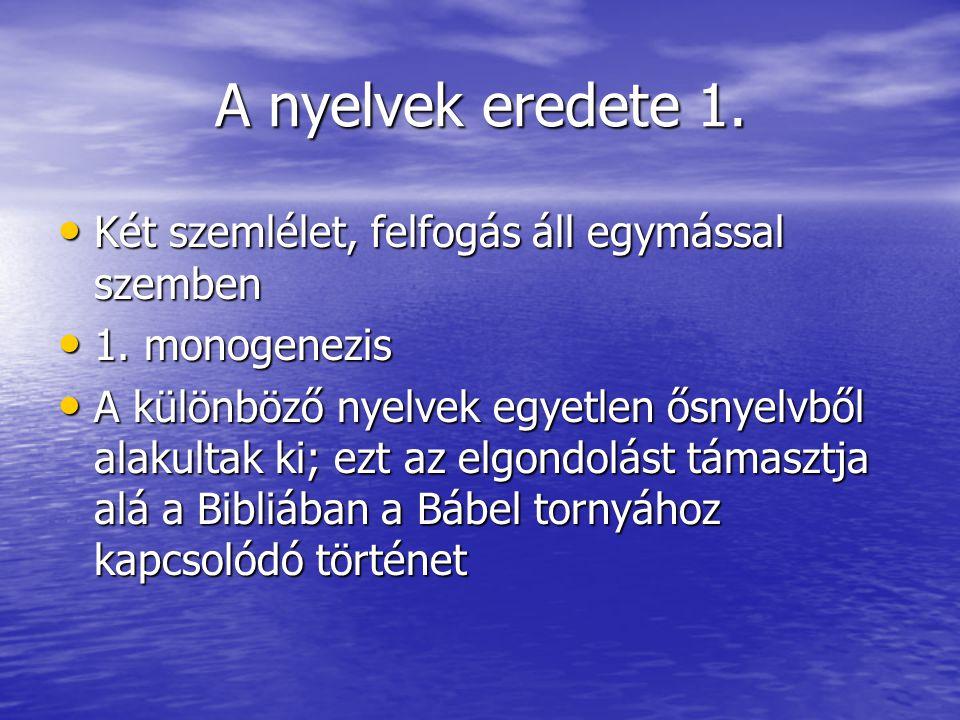 A nyelvek eredete 1.• Két szemlélet, felfogás áll egymással szemben • 1.