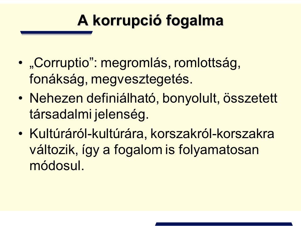 """A korrupció fogalma •""""Corruptio"""": megromlás, romlottság, fonákság, megvesztegetés. •Nehezen definiálható, bonyolult, összetett társadalmi jelenség. •K"""