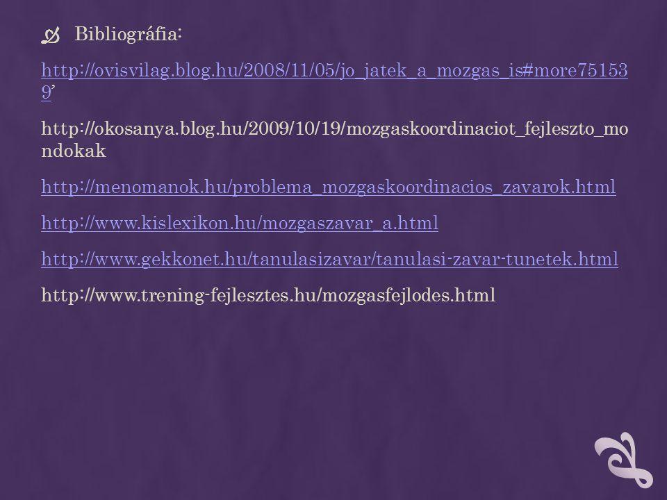  Bibliográfia: http://ovisvilag.blog.hu/2008/11/05/jo_jatek_a_mozgas_is#more75153 9http://ovisvilag.blog.hu/2008/11/05/jo_jatek_a_mozgas_is#more75153