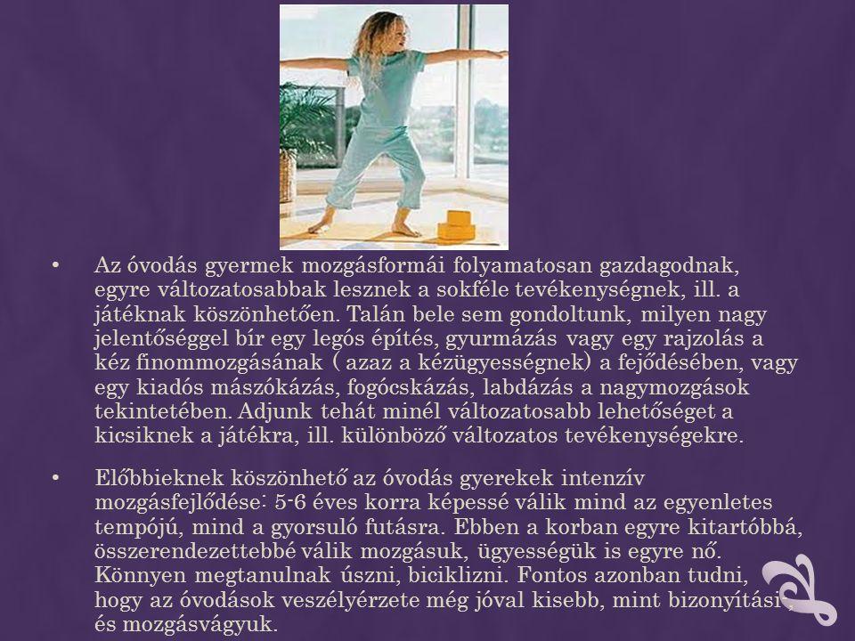 • Az óvodás gyermek mozgásformái folyamatosan gazdagodnak, egyre változatosabbak lesznek a sokféle tevékenységnek, ill. a játéknak köszönhetően. Talán