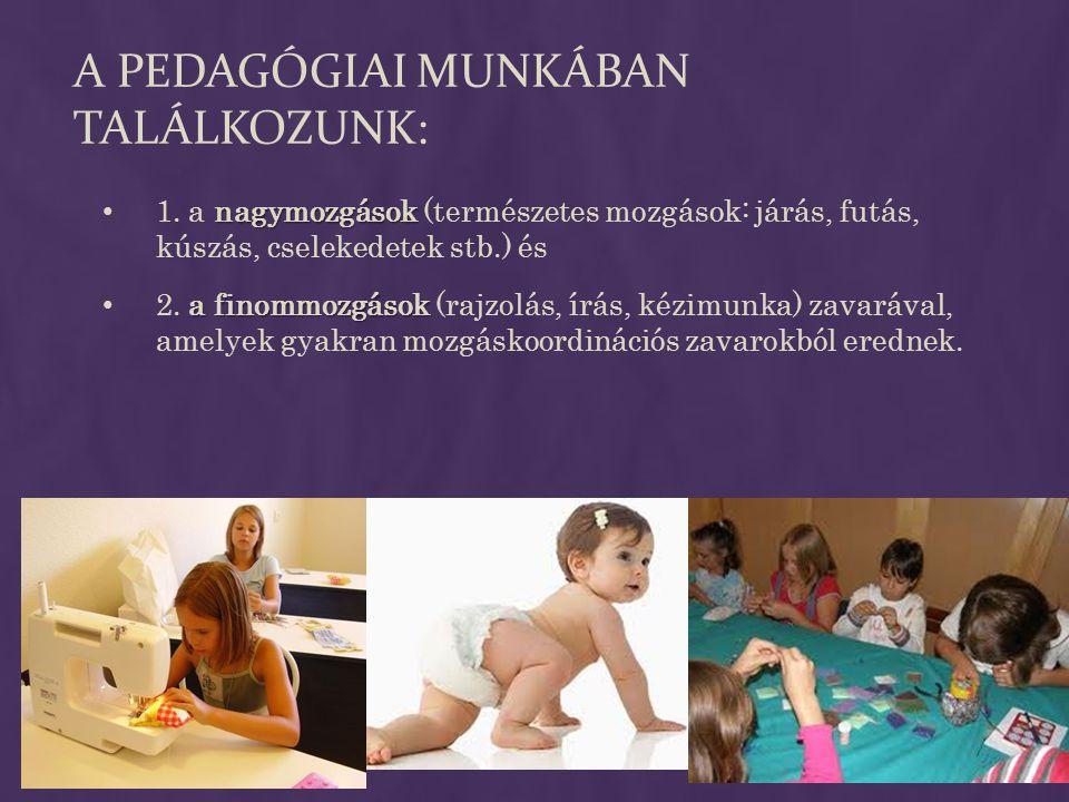  Ha a gyermek nagymozgása bizonytalan, rendezetlen, ügyetlen, akkor a tárggyal történő vagy anélküli manipuláció koordinációja nehezített.