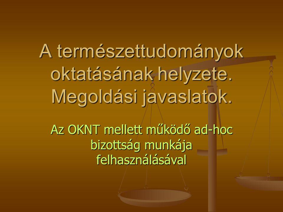 Az oktatás általános helyzete  Zöld könyv a magyar közoktatás megújításáért (http://oktatas.magyarorszagholnap.hu/images/ ZKTartalom.pdf ) http://oktatas.magyarorszagholnap.hu/images/ ZKTartalom.pdfhttp://oktatas.magyarorszagholnap.hu/images/ ZKTartalom.pdf  PISA (www.oecd/pisa.org ), TIMMS (http://timss.bc.edu ) www.oecd/pisa.orghttp://timss.bc.eduwww.oecd/pisa.orghttp://timss.bc.edu  A Rocard jelentés.