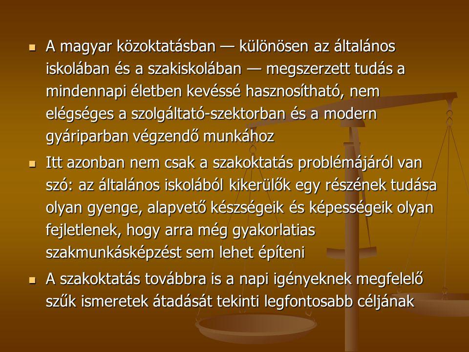  A magyar közoktatásban — különösen az általános iskolában és a szakiskolában — megszerzett tudás a mindennapi életben kevéssé hasznosítható, nem elé