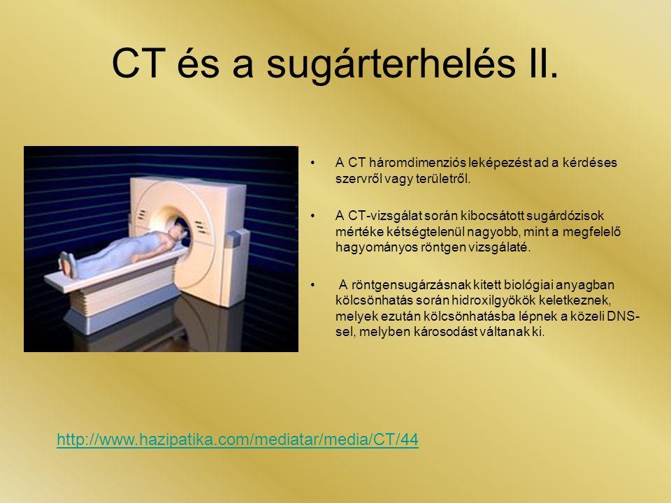 CT és a sugárterhelés II. •A CT háromdimenziós leképezést ad a kérdéses szervről vagy területről. •A CT-vizsgálat során kibocsátott sugárdózisok mérté