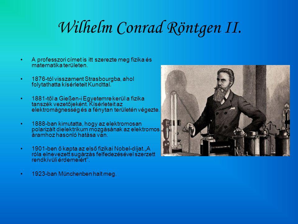 Wilhelm Conrad Röntgen II. •A professzori címet is itt szerezte meg fizika és matematika területen. •1876-tól visszament Strasbourgba, ahol folytathat