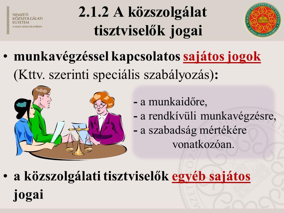 2.1.2 A közszolgálat tisztviselők jogai •munkavégzéssel kapcsolatos sajátos jogok (Kttv.