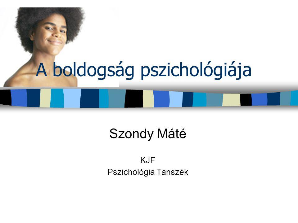 A boldogság pszichológiája Szondy Máté KJF Pszichológia Tanszék