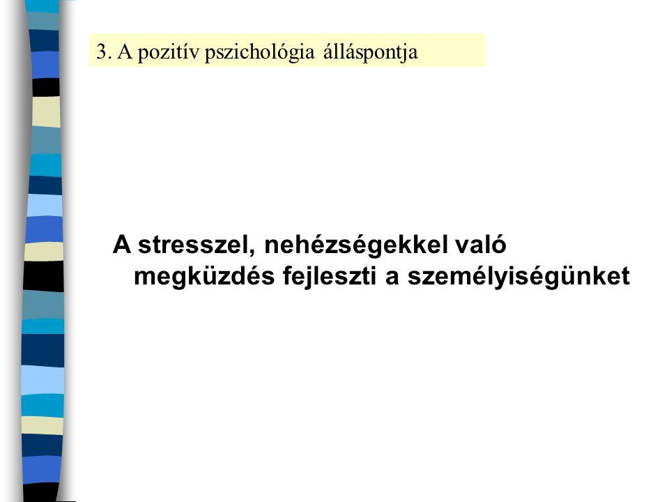 A stresszel, nehézségekkel való megküzdés fejleszti a személyiségünket 3. A pozitív pszichológia álláspontja