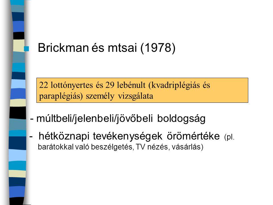 n Brickman és mtsai (1978) - múltbeli/jelenbeli/jövőbeli boldogság - hétköznapi tevékenységek örömértéke (pl. barátokkal való beszélgetés, TV nézés, v