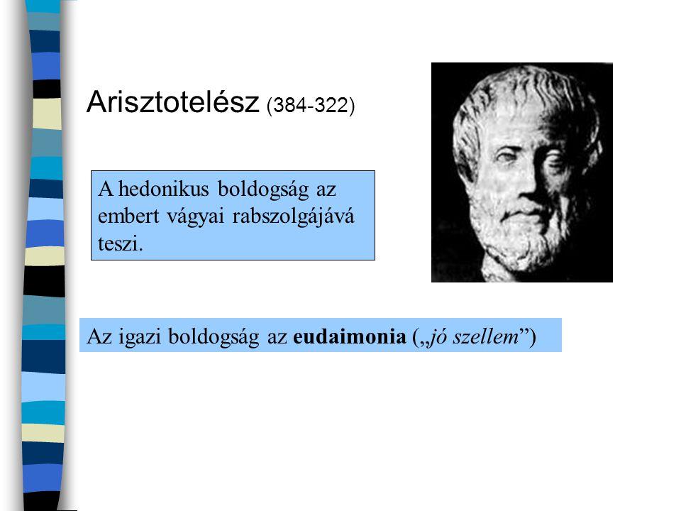 """Arisztotelész (384-322) A hedonikus boldogság az embert vágyai rabszolgájává teszi. Az igazi boldogság az eudaimonia (""""jó szellem"""")"""