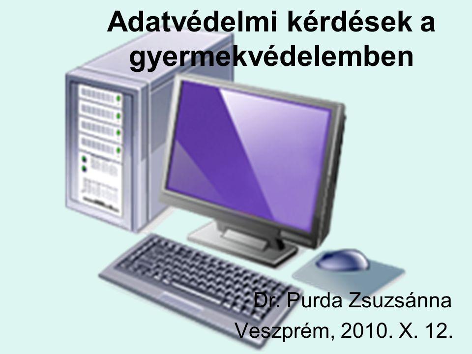 Adatvédelmi kérdések a gyermekvédelemben Dr. Purda Zsuzsánna Veszprém, 2010. X. 12.