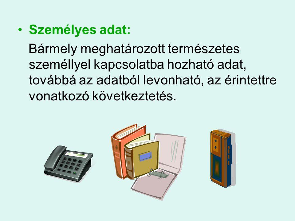 •Személyes adat: Bármely meghatározott természetes személlyel kapcsolatba hozható adat, továbbá az adatból levonható, az érintettre vonatkozó következ