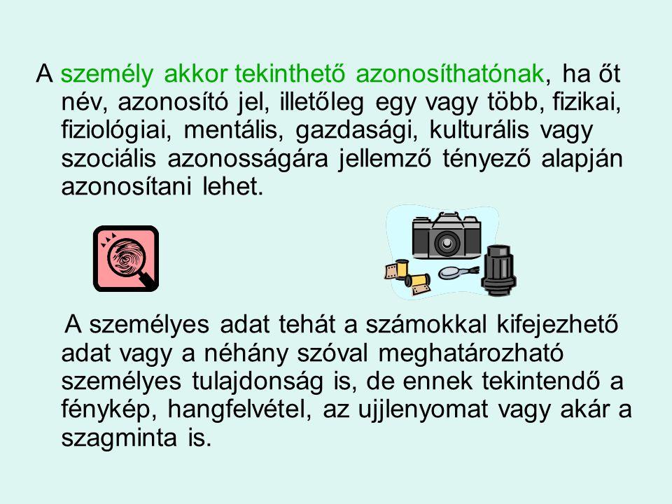 A személy akkor tekinthető azonosíthatónak, ha őt név, azonosító jel, illetőleg egy vagy több, fizikai, fiziológiai, mentális, gazdasági, kulturális v