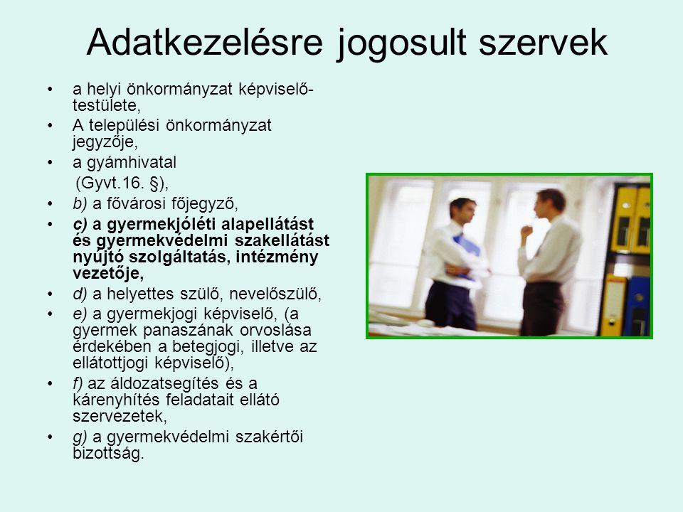 Adatkezelésre jogosult szervek •a helyi önkormányzat képviselő- testülete, •A települési önkormányzat jegyzője, •a gyámhivatal (Gyvt.16. §), •b) a főv