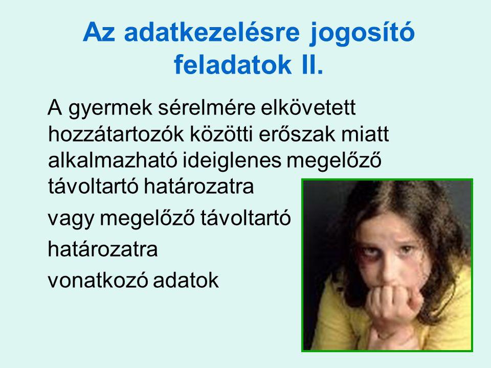 Az adatkezelésre jogosító feladatok II. A gyermek sérelmére elkövetett hozzátartozók közötti erőszak miatt alkalmazható ideiglenes megelőző távoltartó