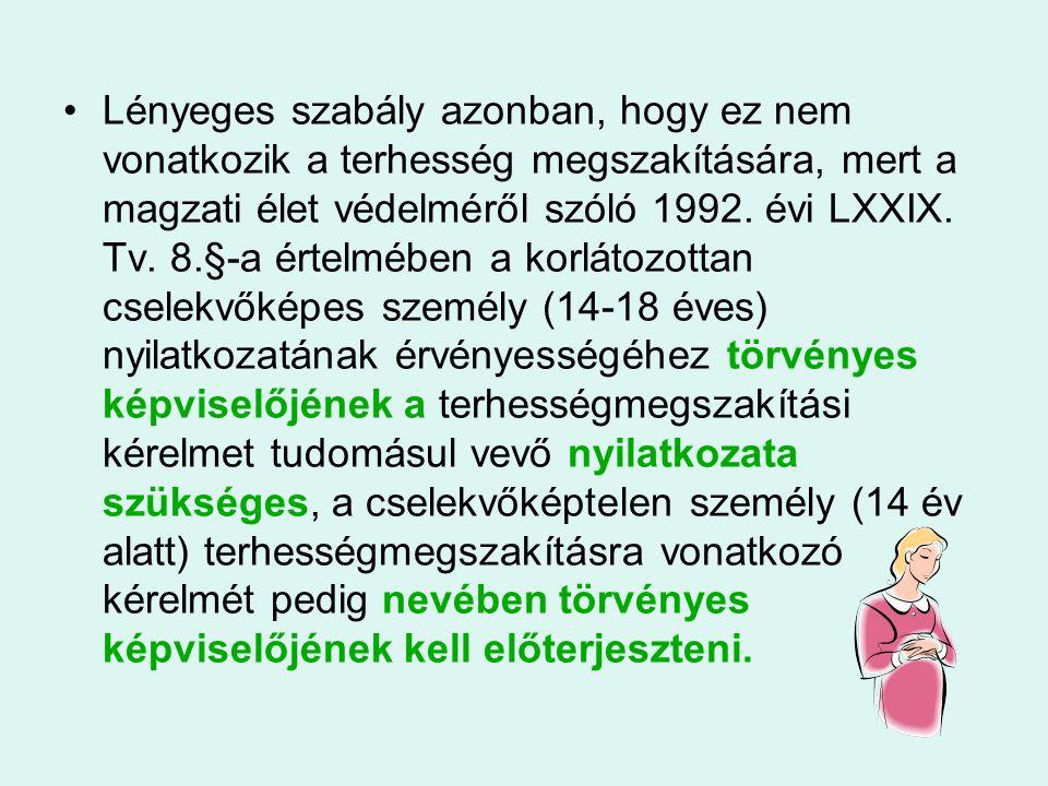 •Lényeges szabály azonban, hogy ez nem vonatkozik a terhesség megszakítására, mert a magzati élet védelméről szóló 1992. évi LXXIX. Tv. 8.§-a értelméb