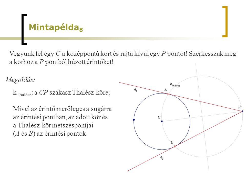 Vegyünk fel egy C a középpontú kört és rajta kívül egy P pontot! Szerkesszük meg a körhöz a P pontból húzott érintőket! Mintapélda 8 Megoldás: k Thalé