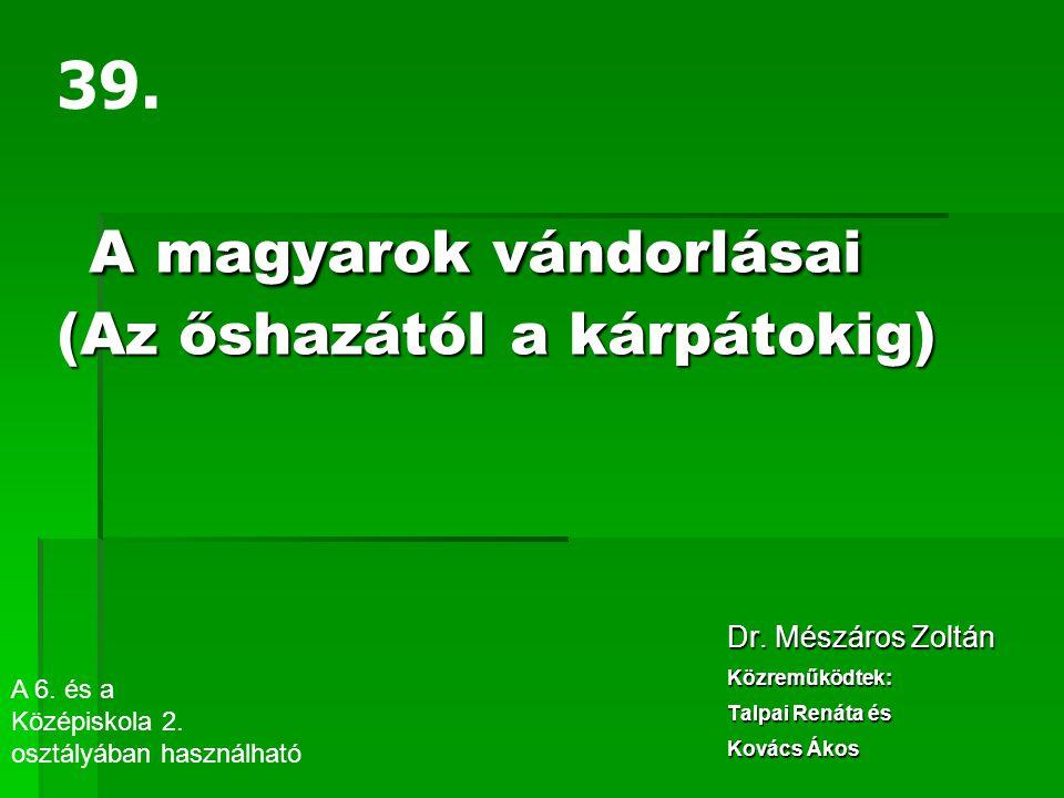 A magyarok vándorlásai (Az őshazától a kárpátokig) A magyarok vándorlásai (Az őshazától a kárpátokig) Dr. Mészáros Zoltán Közreműködtek: Talpai Renáta
