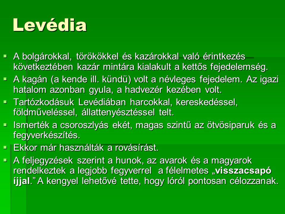 Levédia  A bolgárokkal, törökökkel és kazárokkal való érintkezés következtében kazár mintára kialakult a kettős fejedelemség.  A kagán (a kende ill.