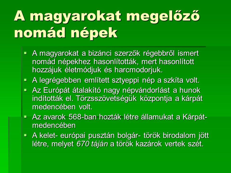 A magyarokat megelőző nomád népek  A magyarokat a bizánci szerzők régebbről ismert nomád népekhez hasonlították, mert hasonlított hozzájuk életmódjuk