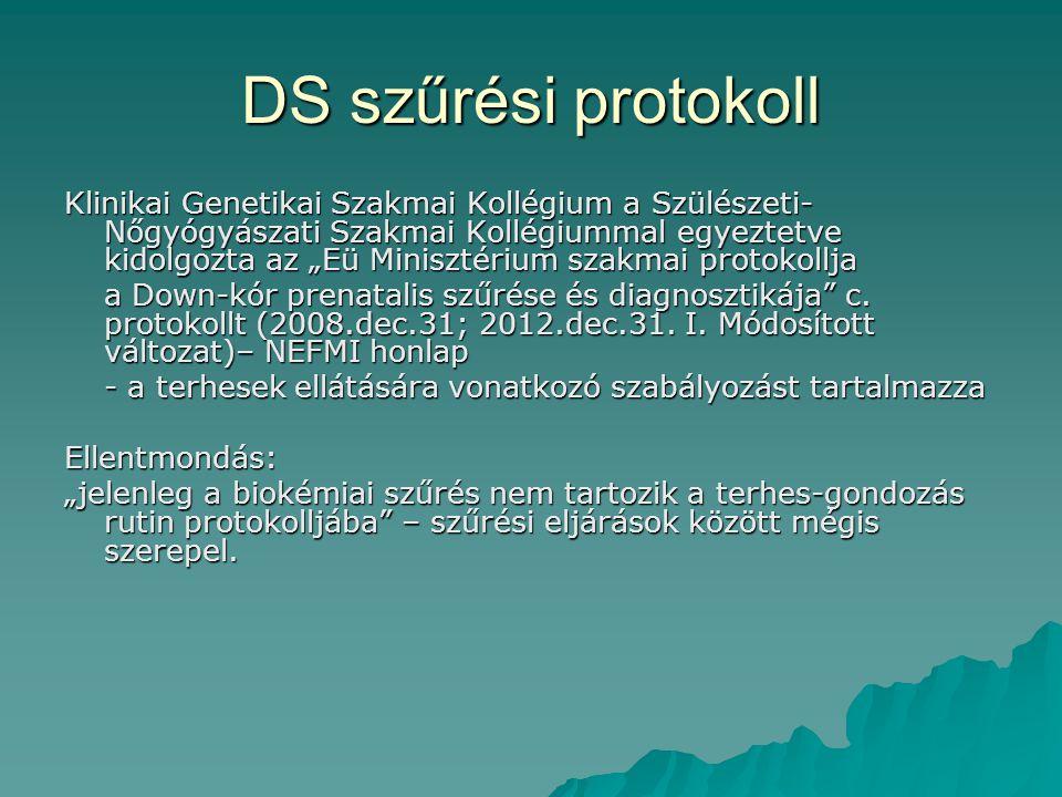"""DS szűrési protokoll Klinikai Genetikai Szakmai Kollégium a Szülészeti- Nőgyógyászati Szakmai Kollégiummal egyeztetve kidolgozta az """"Eü Minisztérium s"""