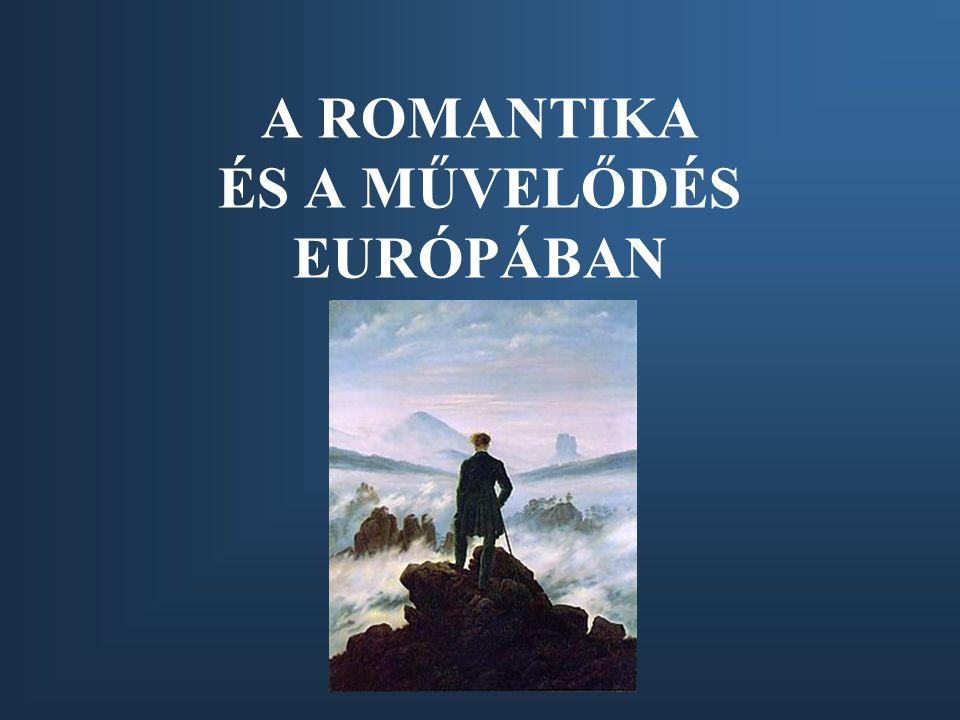 A romantika •A romantika az utolsó egységes korstílus, mely több művészeti- és tudományágban együttesen éreztette hatását.