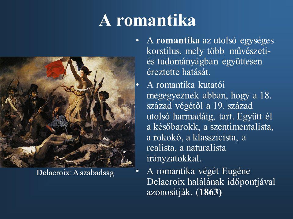 A romantika •A romantika az utolsó egységes korstílus, mely több művészeti- és tudományágban együttesen éreztette hatását. •A romantika kutatói megegy
