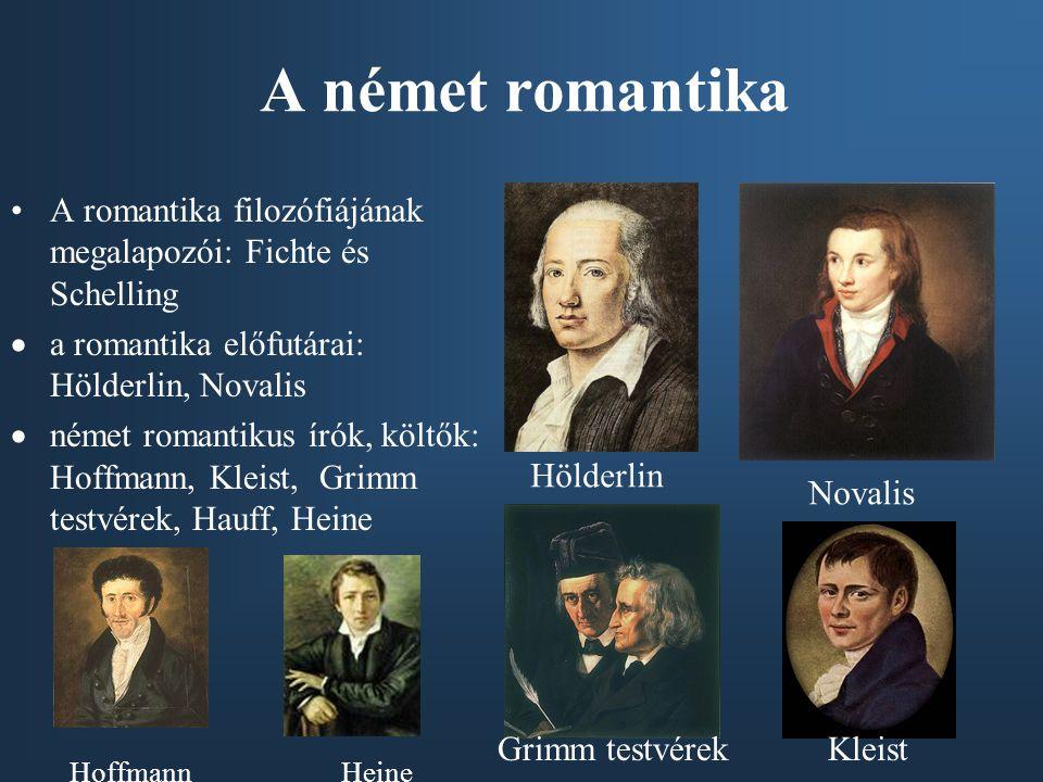 A német romantika •A romantika filozófiájának megalapozói: Fichte és Schelling  a romantika előfutárai: Hölderlin, Novalis  német romantikus írók, k