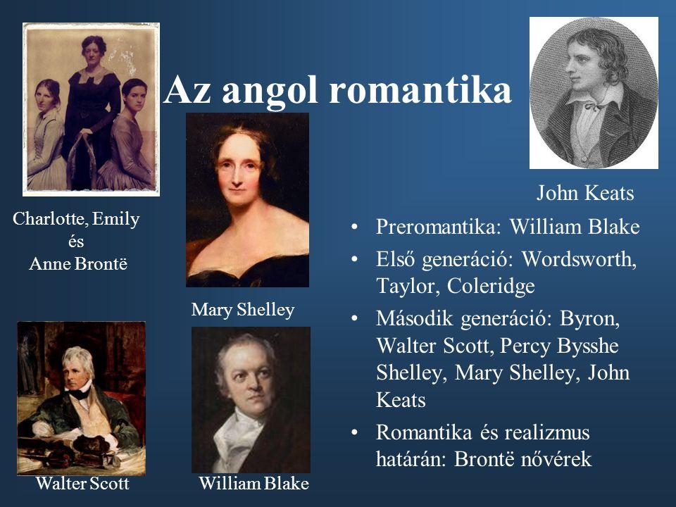 Az angol romantika •Preromantika: William Blake •Első generáció: Wordsworth, Taylor, Coleridge •Második generáció: Byron, Walter Scott, Percy Bysshe S