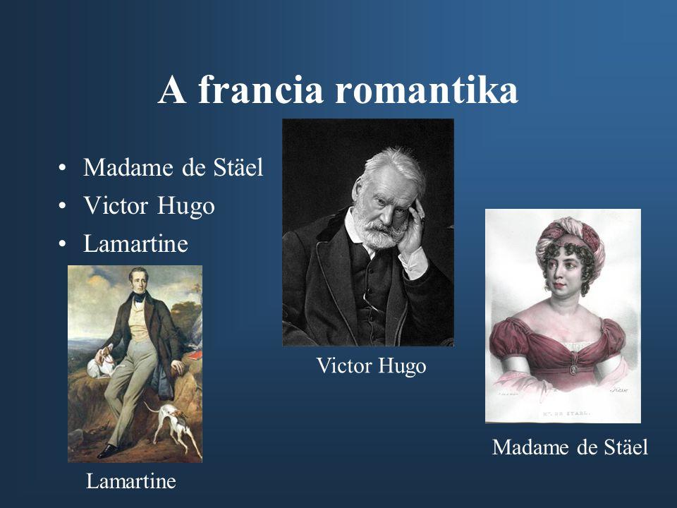 A francia romantika •Madame de Stäel •Victor Hugo •Lamartine Madame de Stäel Victor Hugo Lamartine